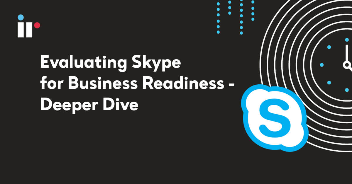 Evaluating Skype for Business readiness - deeper dive