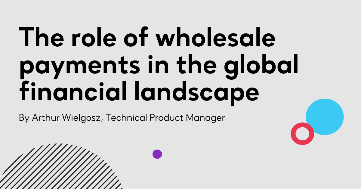 The role of wholesale payments in the global financial landscape