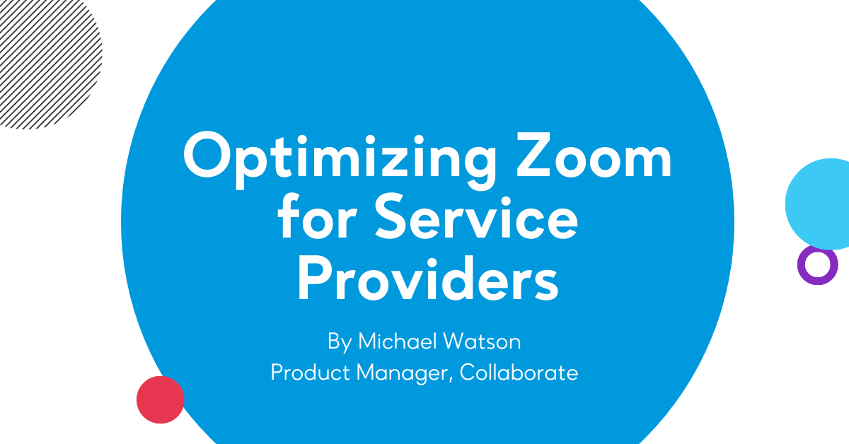 Optimizing Zoom for Service Providers