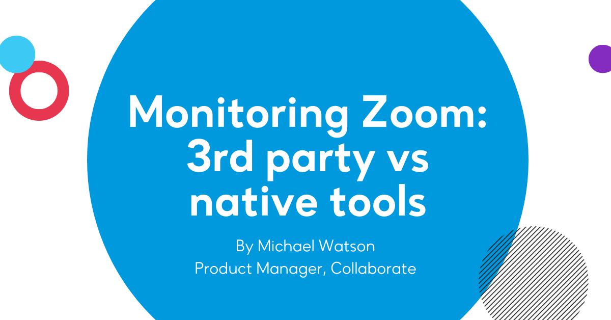 Monitoring Zoom: 3rd party vs native tools