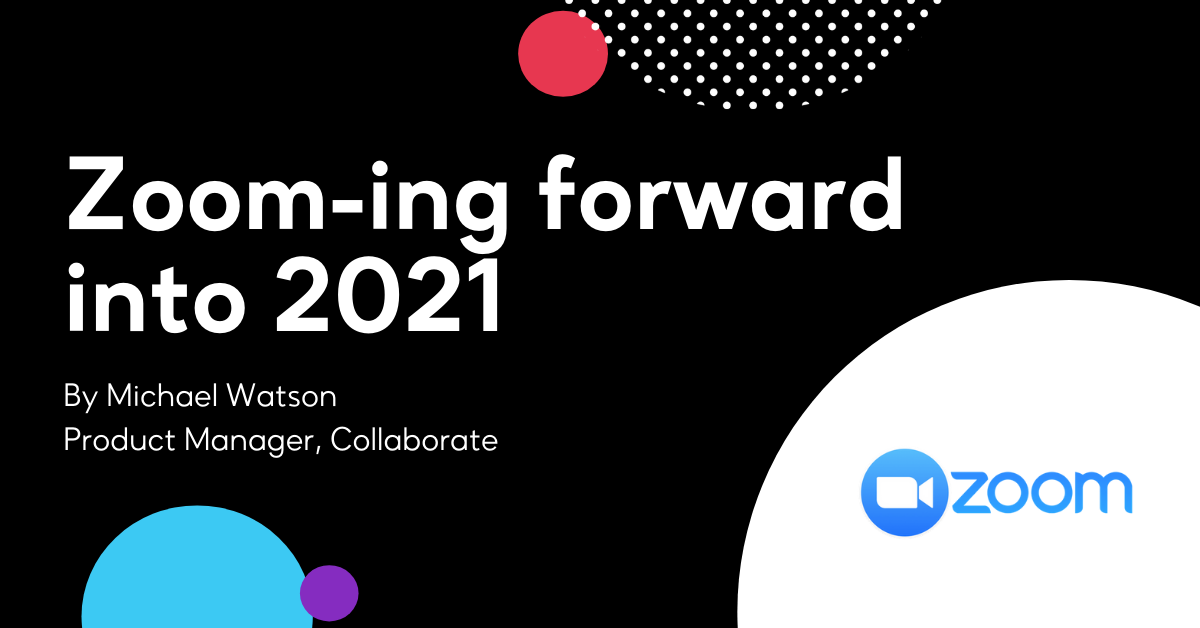 Zoom-ing forward into 2021
