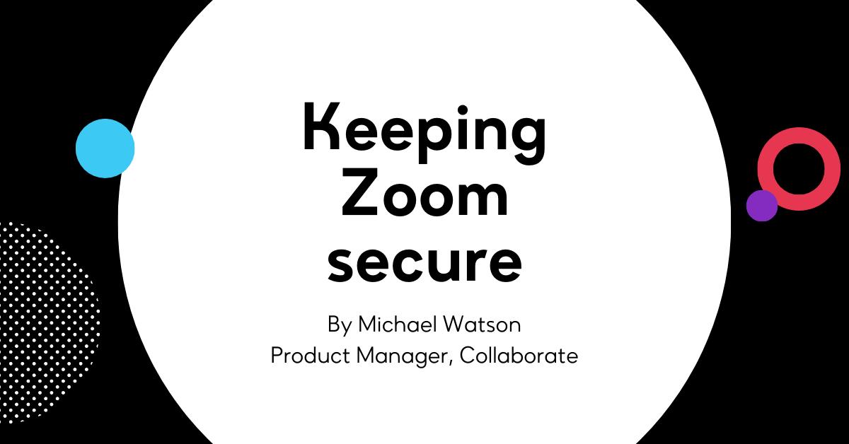 Keeping Zoom secure