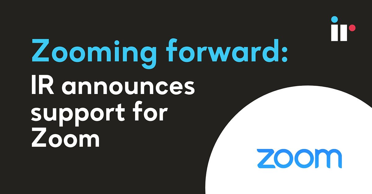 Zooming forward - IR announces support for Zoom