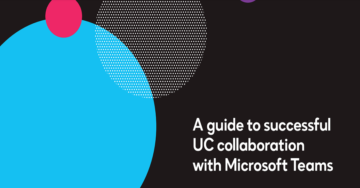 A Guide to Successful UC Collaboration with Microsoft Teams