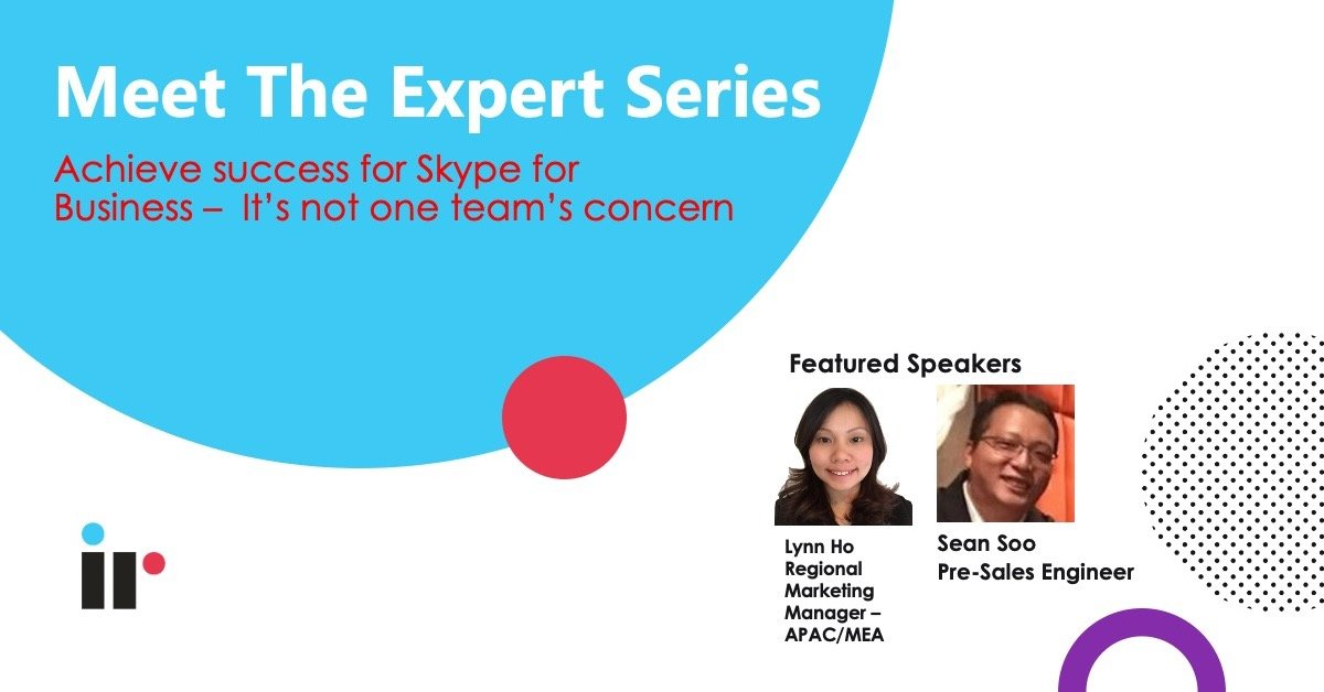 Meet The Expert Series: Maintaining success for Skype for Business Platform