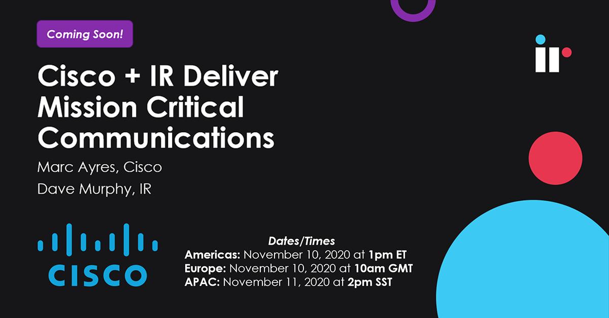 Cisco + IR Deliver Mission Critical Communications